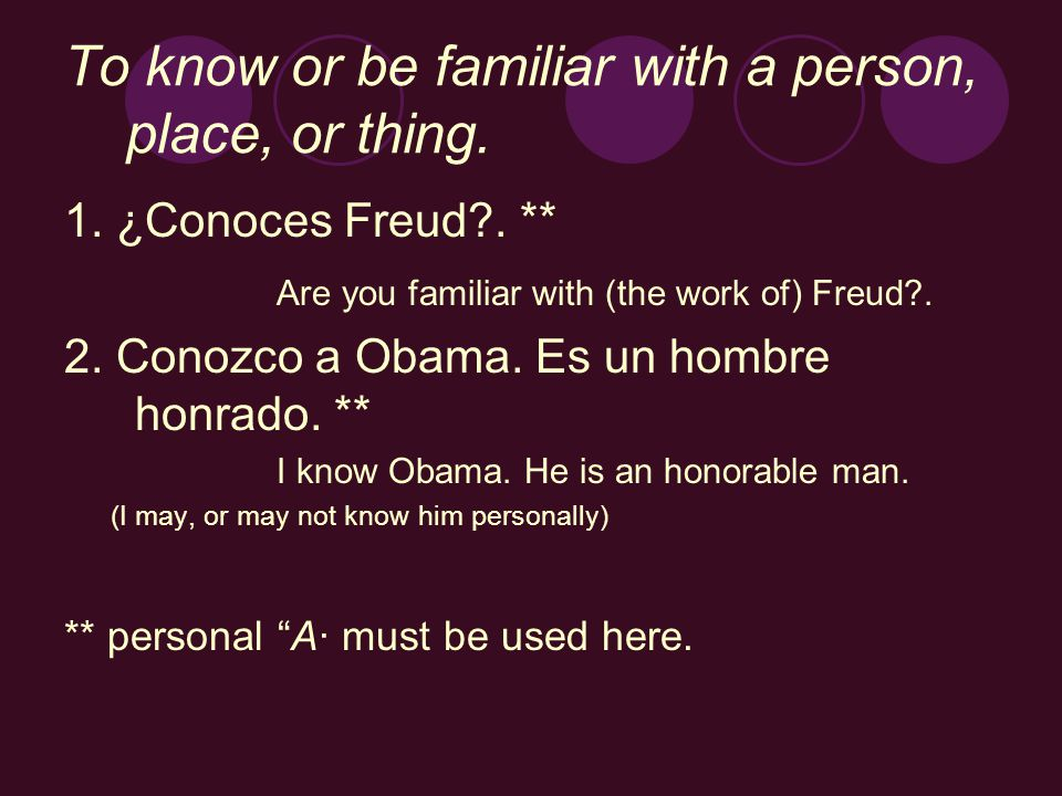 To know or be familiar with a person, place, or thing.