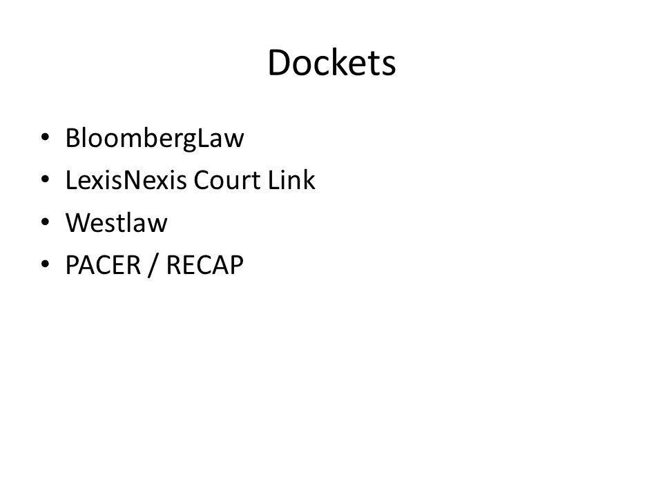 Dockets BloombergLaw LexisNexis Court Link Westlaw PACER / RECAP