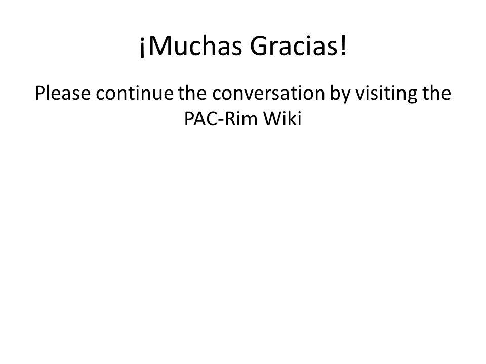 ¡Muchas Gracias! Please continue the conversation by visiting the PAC-Rim Wiki