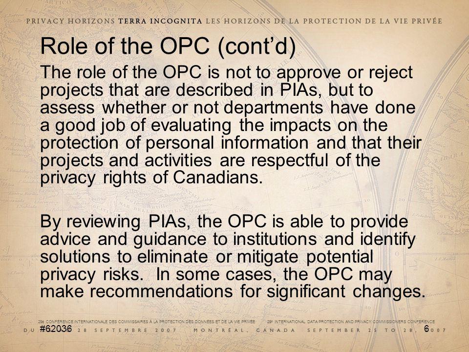 29e CONFÉRENCE INTERNATIONALE DES COMMISSAIRES À LA PROTECTION DES DONNÉES ET DE LA VIE PRIVÉE 29 th INTERNATIONAL DATA PROTECTION AND PRIVACY COMMISSIONERS CONFERENCE #620367 OPCs review of PIAs In conducting its review, the OPC assesses the PIA report for: 1.