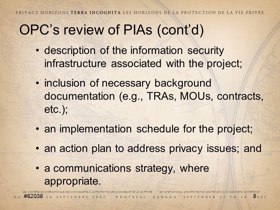 29e CONFÉRENCE INTERNATIONALE DES COMMISSAIRES À LA PROTECTION DES DONNÉES ET DE LA VIE PRIVÉE 29 th INTERNATIONAL DATA PROTECTION AND PRIVACY COMMISSIONERS CONFERENCE #620369 OPCs review of PIAs (contd) 2.