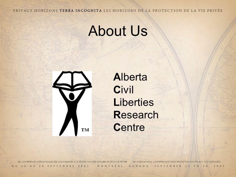 29e CONFÉRENCE INTERNATIONALE DES COMMISSAIRES À LA PROTECTION DES DONNÉES ET DE LA VIE PRIVÉE 29 th INTERNATIONAL CONFERENCE OF DATA PROTECTION AND PRIVACY COMMISSIONERS About Us Alberta Civil Liberties Research Centre