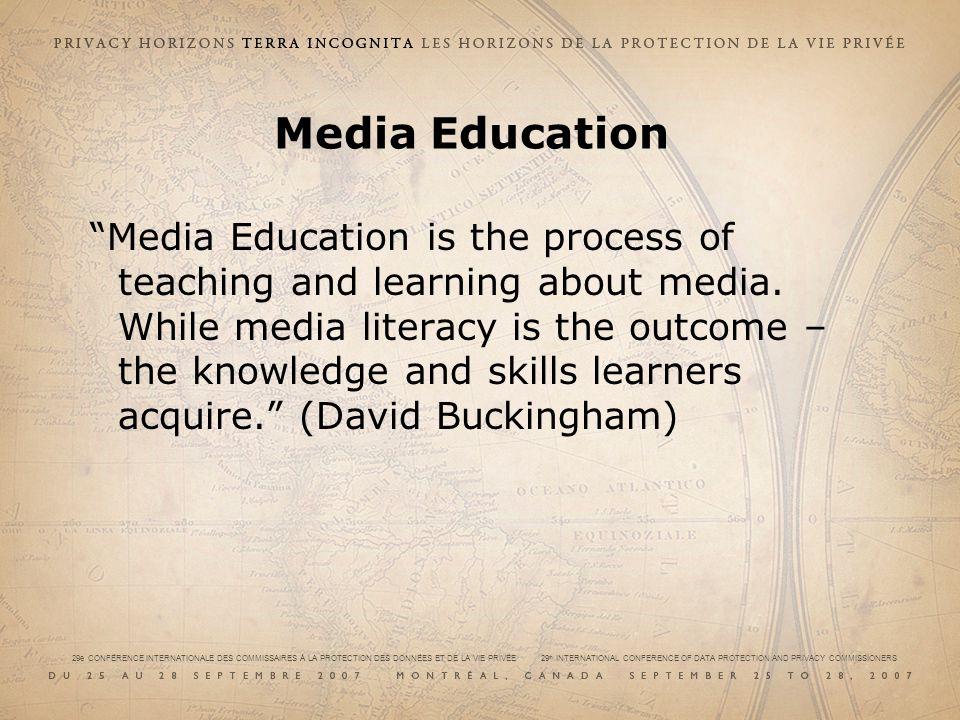 29e CONFÉRENCE INTERNATIONALE DES COMMISSAIRES À LA PROTECTION DES DONNÉES ET DE LA VIE PRIVÉE 29 th INTERNATIONAL CONFERENCE OF DATA PROTECTION AND PRIVACY COMMISSIONERS Media Education is the process of teaching and learning about media.