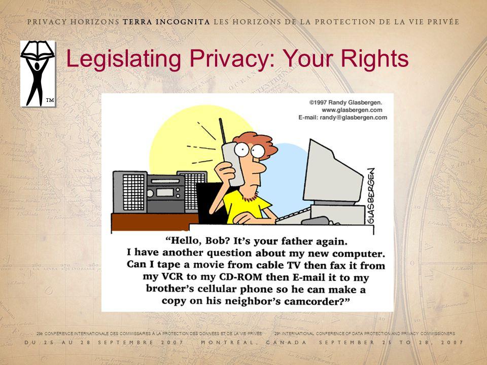 29e CONFÉRENCE INTERNATIONALE DES COMMISSAIRES À LA PROTECTION DES DONNÉES ET DE LA VIE PRIVÉE 29 th INTERNATIONAL CONFERENCE OF DATA PROTECTION AND PRIVACY COMMISSIONERS Legislating Privacy: Your Rights