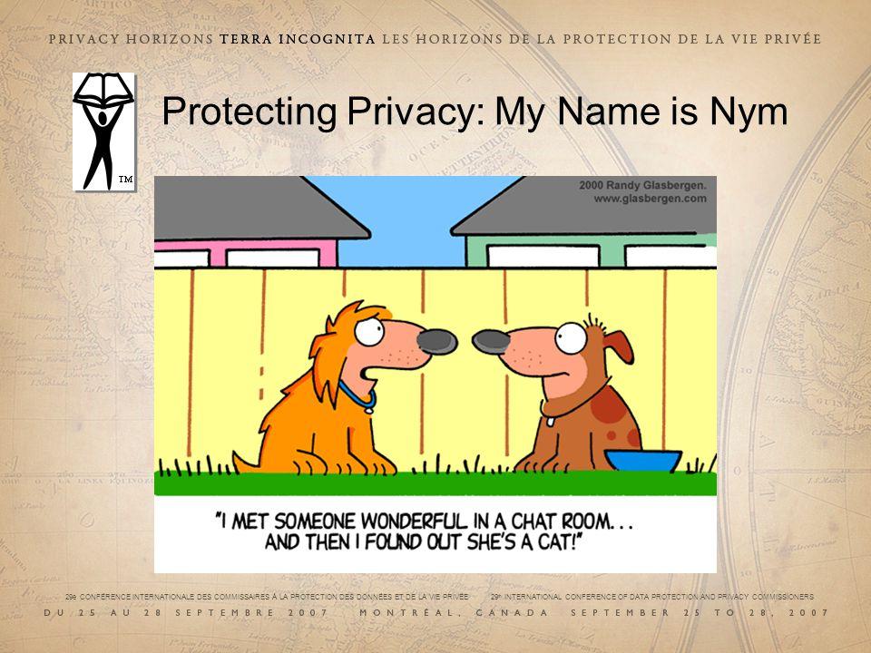 29e CONFÉRENCE INTERNATIONALE DES COMMISSAIRES À LA PROTECTION DES DONNÉES ET DE LA VIE PRIVÉE 29 th INTERNATIONAL CONFERENCE OF DATA PROTECTION AND PRIVACY COMMISSIONERS Protecting Privacy: My Name is Nym