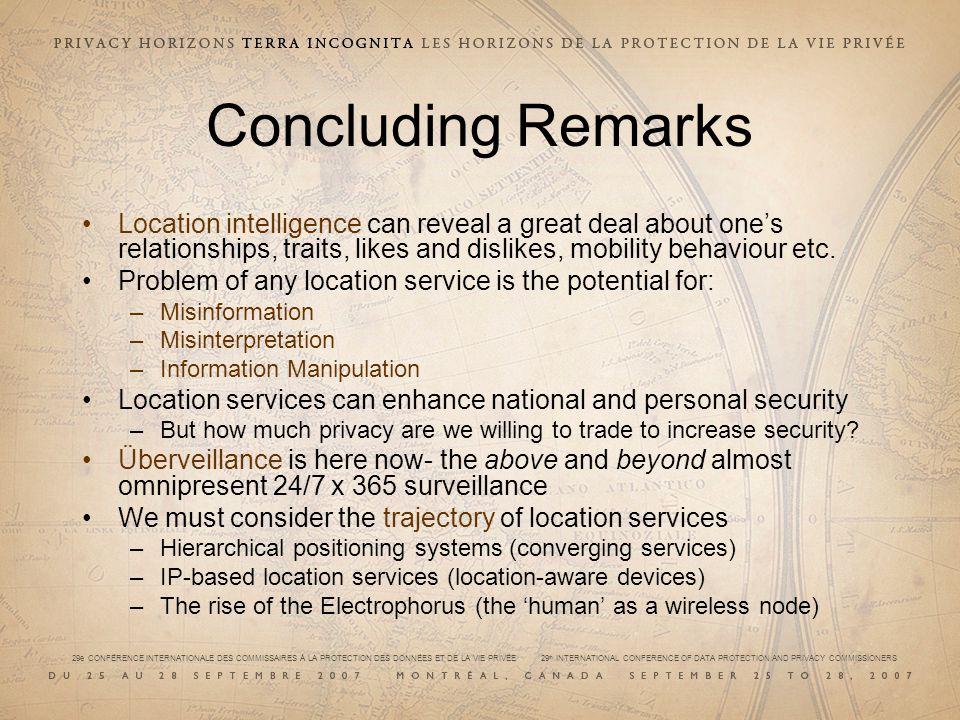 29e CONFÉRENCE INTERNATIONALE DES COMMISSAIRES À LA PROTECTION DES DONNÉES ET DE LA VIE PRIVÉE 29 th INTERNATIONAL CONFERENCE OF DATA PROTECTION AND PRIVACY COMMISSIONERS Concluding Remarks Location intelligence can reveal a great deal about ones relationships, traits, likes and dislikes, mobility behaviour etc.