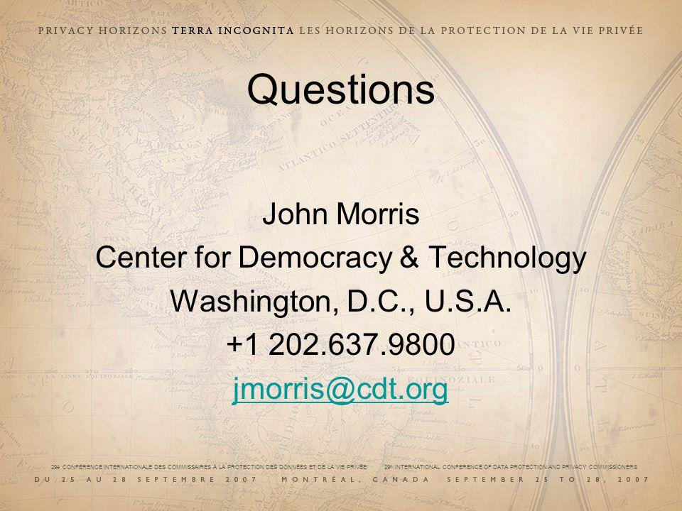 29e CONFÉRENCE INTERNATIONALE DES COMMISSAIRES À LA PROTECTION DES DONNÉES ET DE LA VIE PRIVÉE 29 th INTERNATIONAL CONFERENCE OF DATA PROTECTION AND PRIVACY COMMISSIONERS Questions John Morris Center for Democracy & Technology Washington, D.C., U.S.A.