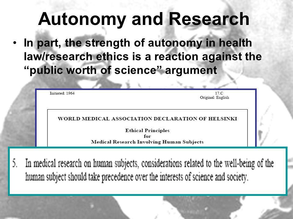 29e CONFÉRENCE INTERNATIONALE DES COMMISSAIRES À LA PROTECTION DES DONNÉES ET DE LA VIE PRIVÉE 29 th INTERNATIONAL DATA PROTECTION AND PRIVACY COMMISSIONERS CONFERENCE 29e Confrence internationale des commissaires à la protection de la vie prive Autonomy and Research In part, the strength of autonomy in health law/research ethics is a reaction against the public worth of science argument