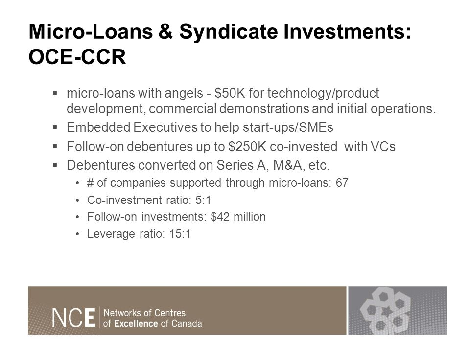 Micro-Loans & Syndicate Investments: OCE-CCR micro-loans with angels - $50K for technology/product development, commercial demonstrations and initial operations.