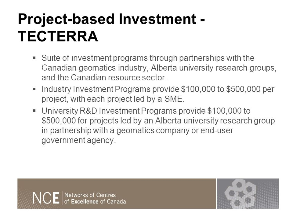 Project-based Investment - TECTERRA Suite of investment programs through partnerships with the Canadian geomatics industry, Alberta university research groups, and the Canadian resource sector.