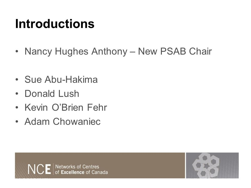Introductions Nancy Hughes Anthony – New PSAB Chair Sue Abu-Hakima Donald Lush Kevin OBrien Fehr Adam Chowaniec