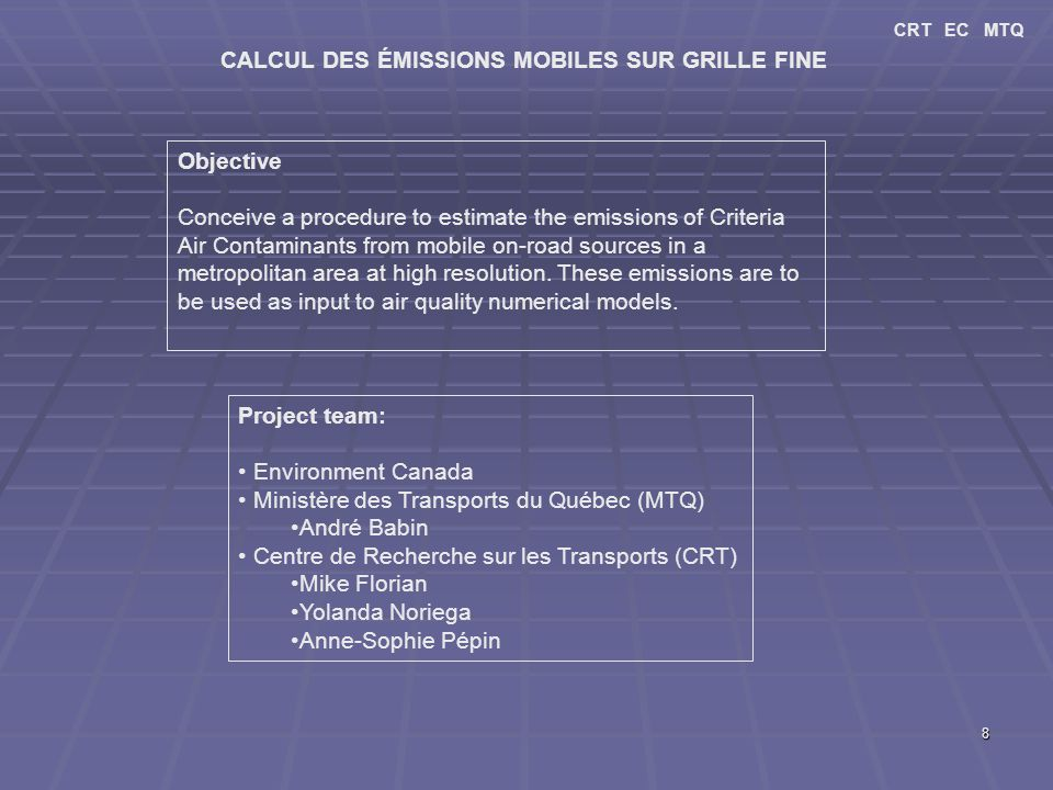 8 CALCUL DES ÉMISSIONS MOBILES SUR GRILLE FINE Objective Conceive a procedure to estimate the emissions of Criteria Air Contaminants from mobile on-road sources in a metropolitan area at high resolution.