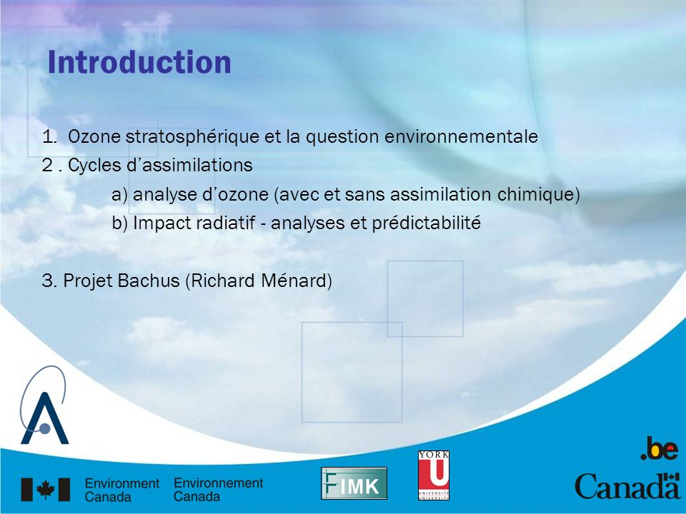 Introduction 1. Ozone stratosphérique et la question environnementale 2. Cycles dassimilations a) analyse dozone (avec et sans assimilation chimique)