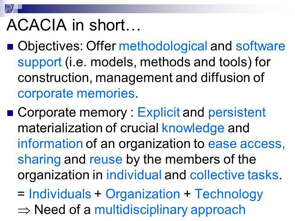 ACACIA in short… Objectives: Offer methodological and software support (i.e.