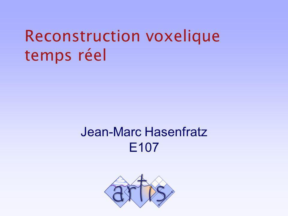 Reconstruction voxelique temps réel Jean-Marc Hasenfratz E107