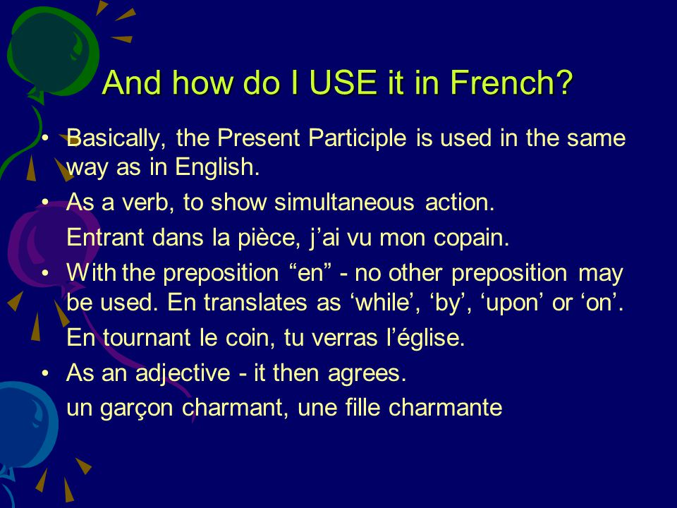 Are there any irregulars? Bien sûr! - This IS French, after all!! The irregular Present Participles are: êtreétant avoirayant savoirsachant