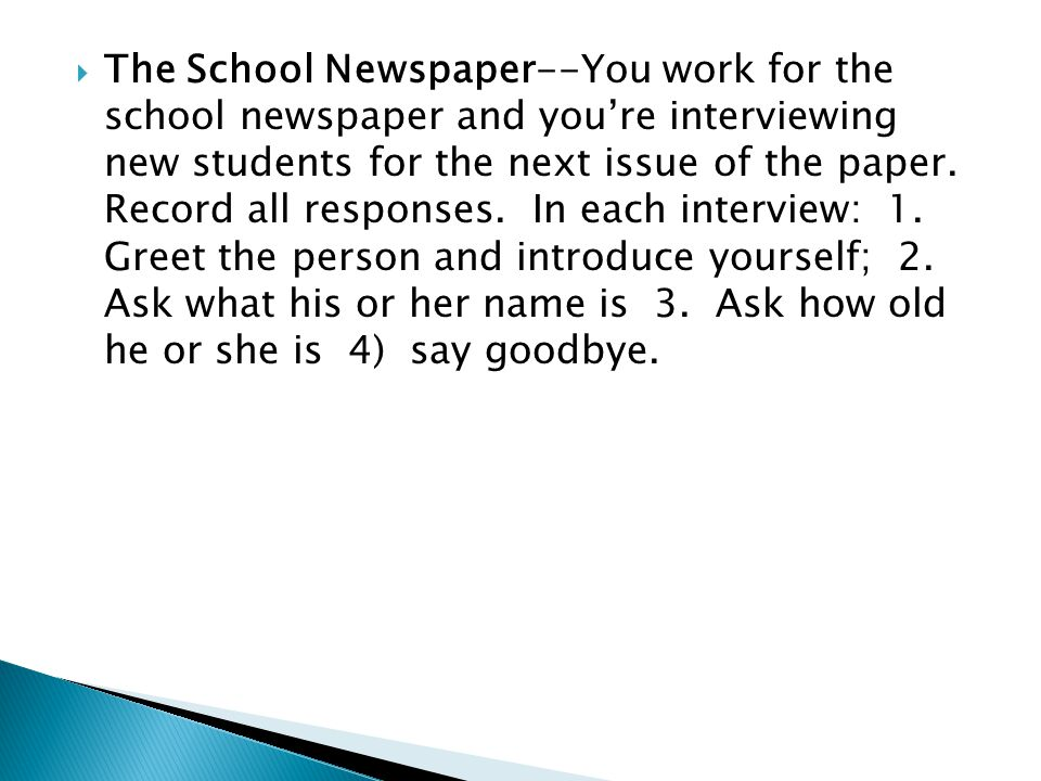The School Newspaper--You work for the school newspaper and youre interviewing new students for the next issue of the paper.