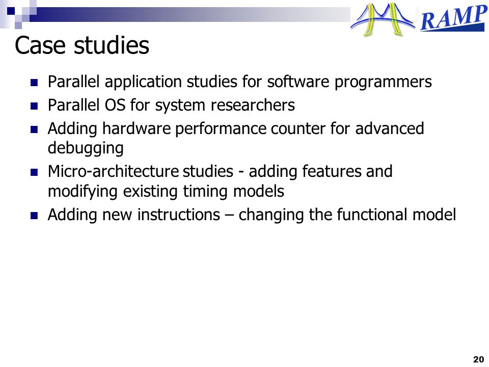 Case studies Parallel application studies for software programmers Parallel OS for system researchers Adding hardware performance counter for advanced
