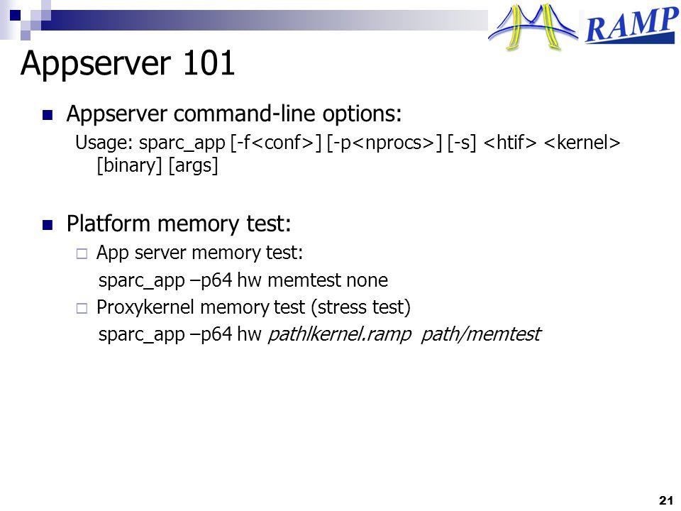 Appserver 101 Appserver command-line options: Usage: sparc_app [-f ] [-p ] [-s] [binary] [args] Platform memory test: App server memory test: sparc_app –p64 hw memtest none Proxykernel memory test (stress test) sparc_app –p64 hw pathlkernel.ramp path/memtest 21