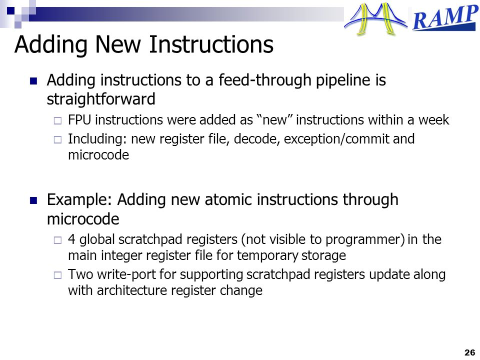 Adding New Instructions Adding instructions to a feed-through pipeline is straightforward FPU instructions were added as new instructions within a wee