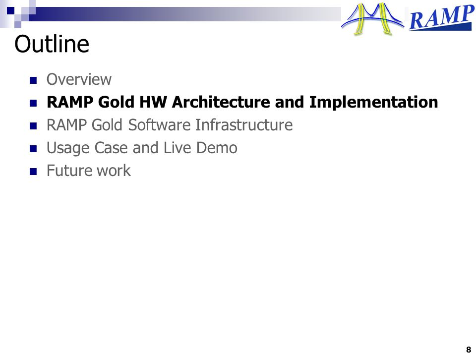 Outline Overview RAMP Gold HW Architecture and Implementation RAMP Gold Software Infrastructure Usage Case and Live Demo Future work 8