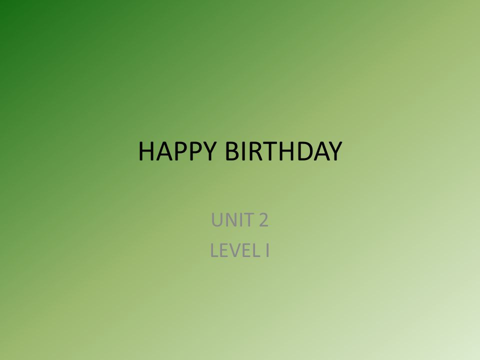 HAPPY BIRTHDAY UNIT 2 LEVEL I