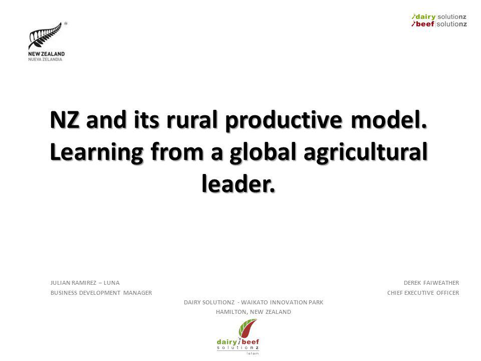 NZ and its rural productive model. Learning from a global agricultural leader. JULIAN RAMIREZ – LUNA BUSINESS DEVELOPMENT MANAGER DEREK FAIWEATHER CHI