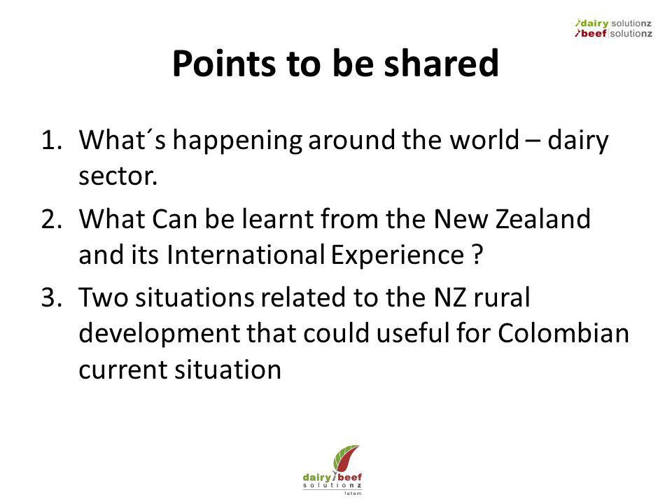 Points to be shared 1.What´s happening around the world – dairy sector.
