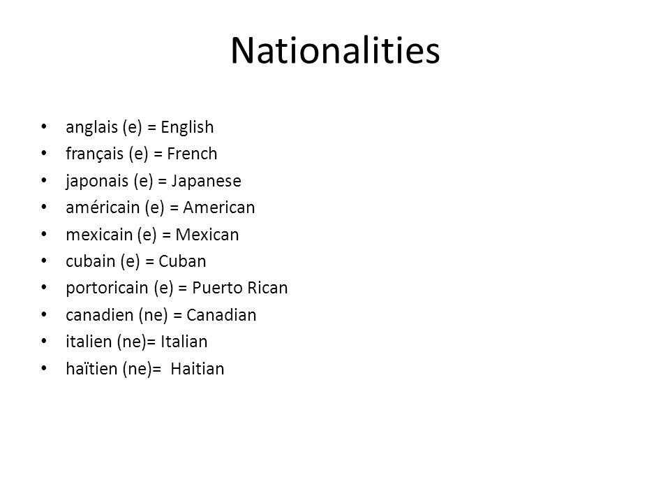 Nationalities anglais (e) = English français (e) = French japonais (e) = Japanese américain (e) = American mexicain (e) = Mexican cubain (e) = Cuban p