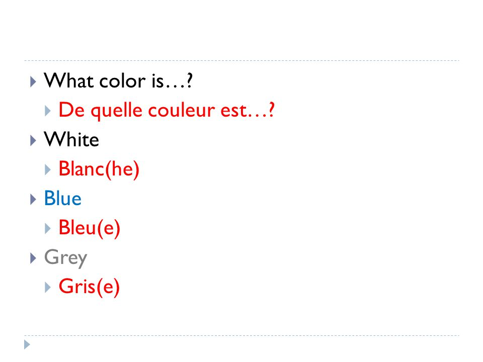 What color is… De quelle couleur est… White Blanc(he) Blue Bleu(e) Grey Gris(e)