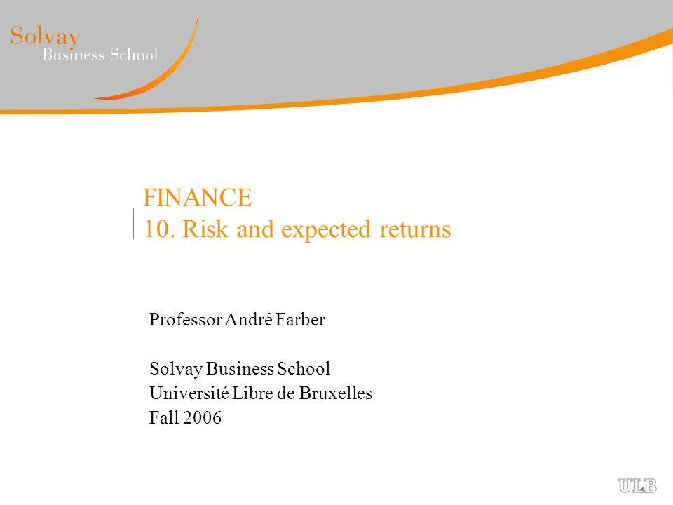 FINANCE 10. Risk and expected returns Professor André Farber Solvay Business School Université Libre de Bruxelles Fall 2006
