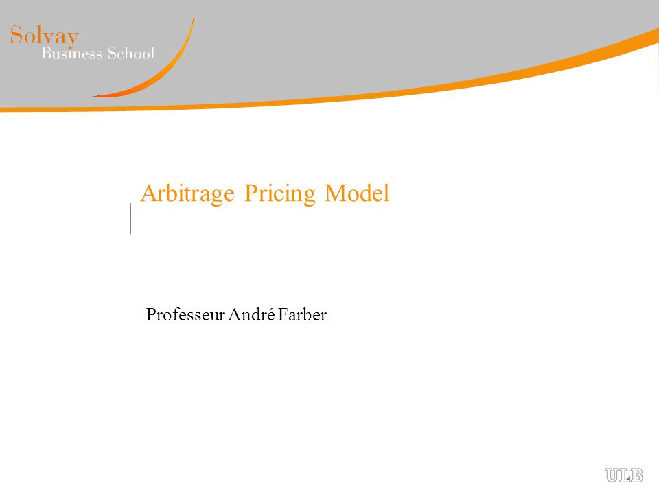 Arbitrage Pricing Model Professeur André Farber