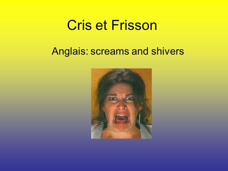 Cris et Frisson Anglais: screams and shivers