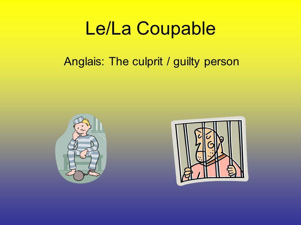 Le/La Coupable Anglais: The culprit / guilty person