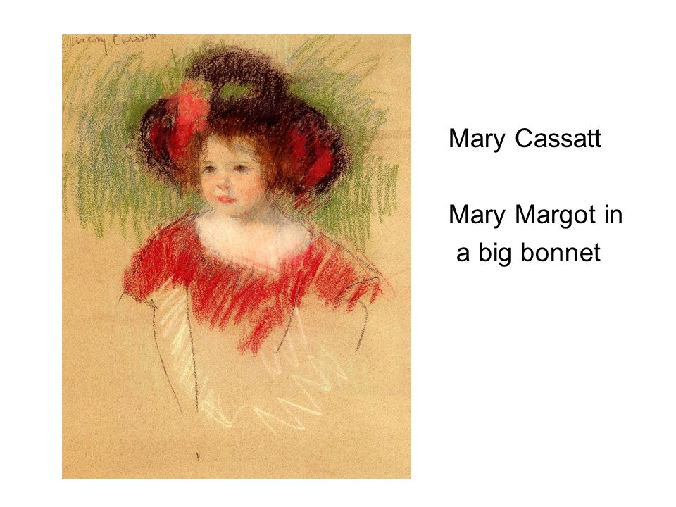 Mary Cassatt Mary Margot in a big bonnet