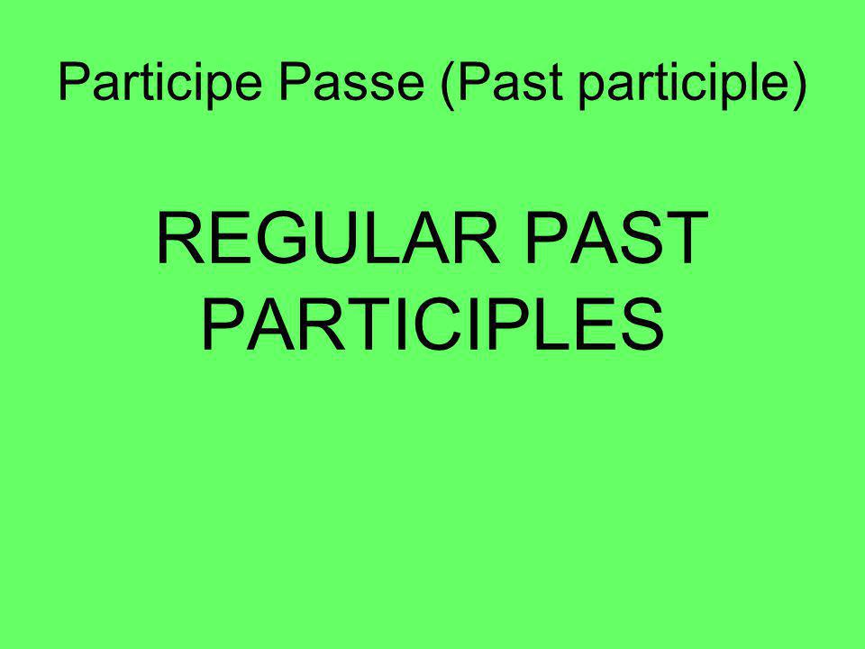 ER VERBS To form the past participle of regular –er verbs, take the -er off the infinitive and add é Ex: Parler - parlé Chanter - chanté