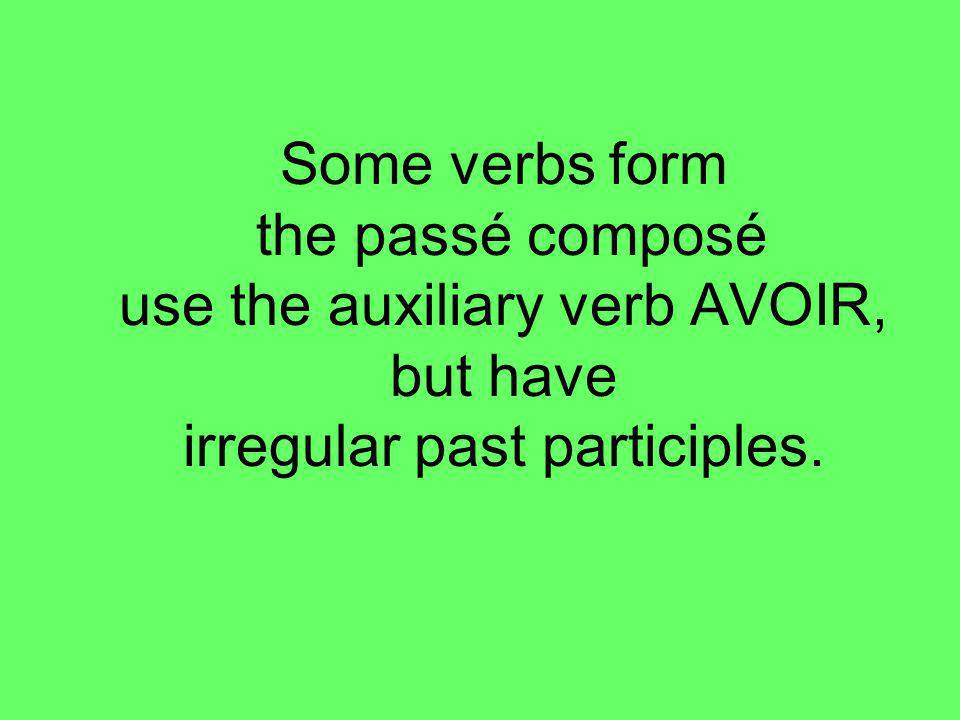 Some verbs form the passé composé use the auxiliary verb AVOIR, but have irregular past participles.