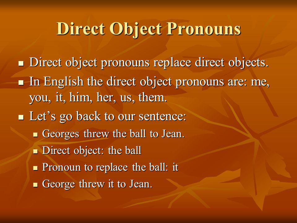 Direct Object Pronouns Direct object pronouns replace direct objects. Direct object pronouns replace direct objects. In English the direct object pron