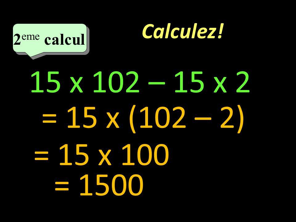 Calculez! 1 er calcul 93 x 18 + 7 x 18 =(93 + 7) x 18 =100 x 18 =1800