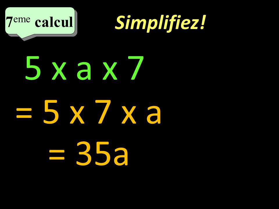 Simplifiez! 6 eme calcul 6 eme calcul 6 eme calcul 3 x a + 2 x b = 3a + 2b
