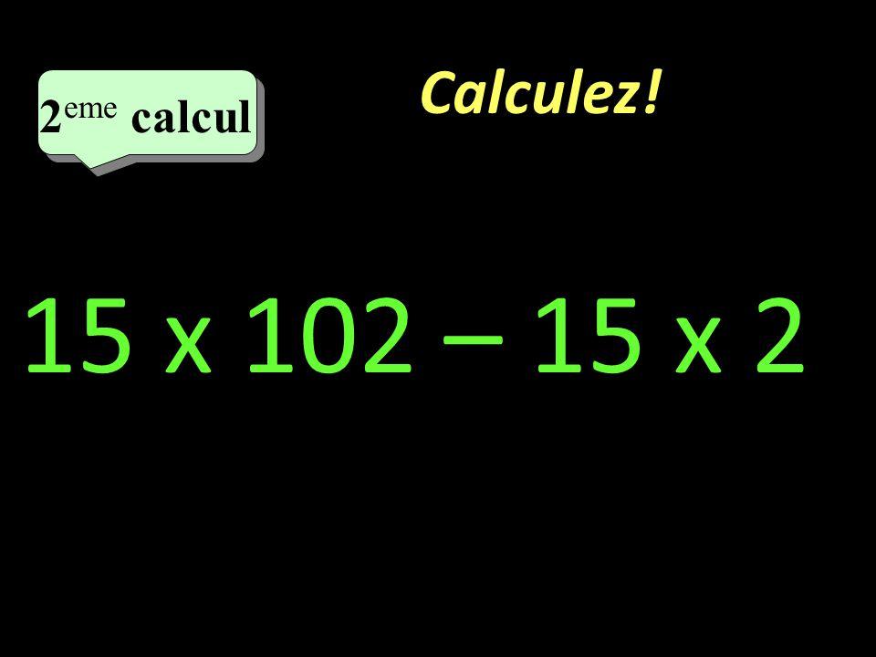 Calculez! 1 er calcul 93 x 18 + 7 x 18