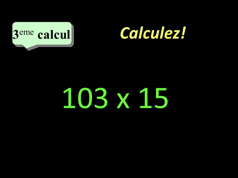 Calculez! 2 eme calcul 2 eme calcul 2 eme calcul 15 x 102 – 15 x 2