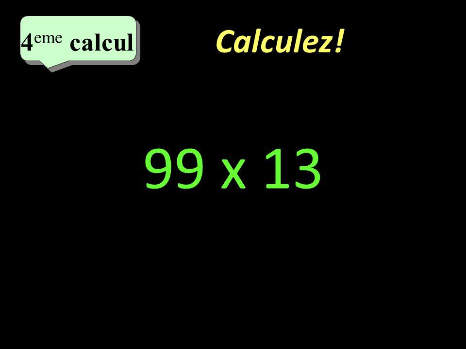 Calculez! 3 eme calcul 3 eme calcul 3 eme calcul 103 x 15