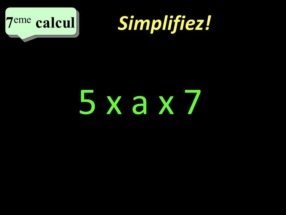 Simplifiez! 6 eme calcul 6 eme calcul 6 eme calcul 3 x a + 2 x b