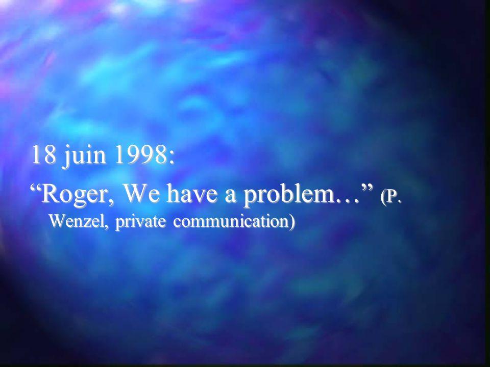 18 juin 1998: Roger, We have a problem… (P. Wenzel, private communication)