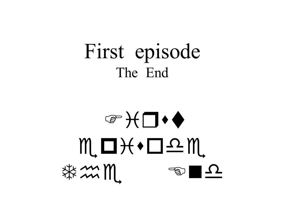 First episode The End