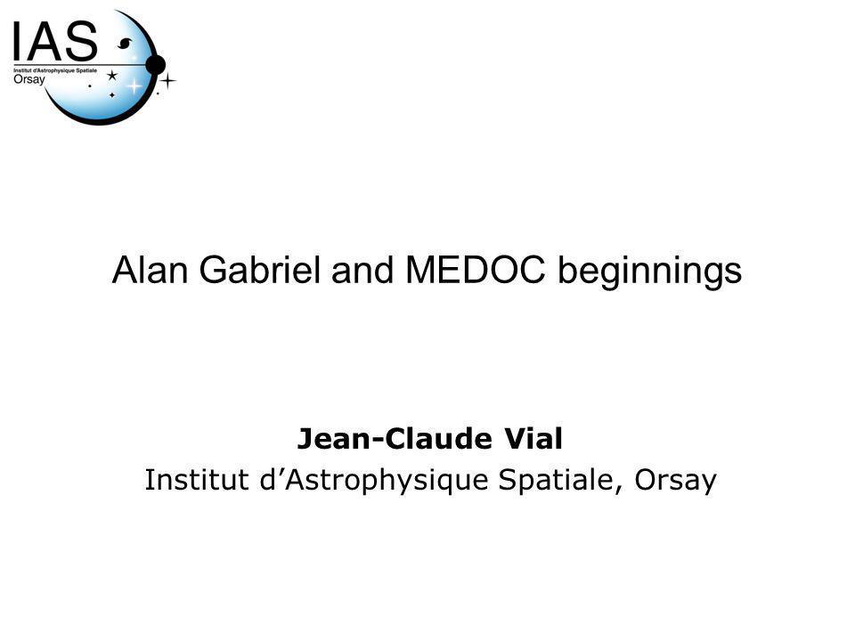 Alan Gabriel and MEDOC beginnings Jean-Claude Vial Institut dAstrophysique Spatiale, Orsay