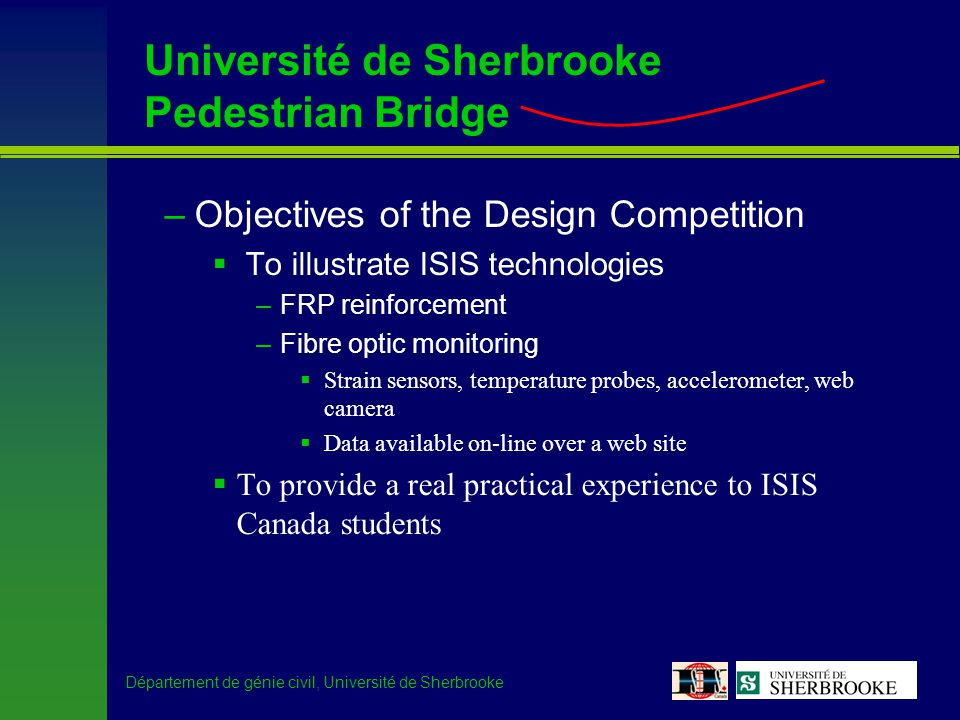 Département de génie civil, Université de Sherbrooke Université de Sherbrooke Pedestrian Bridge –Objectives of the Design Competition To illustrate IS
