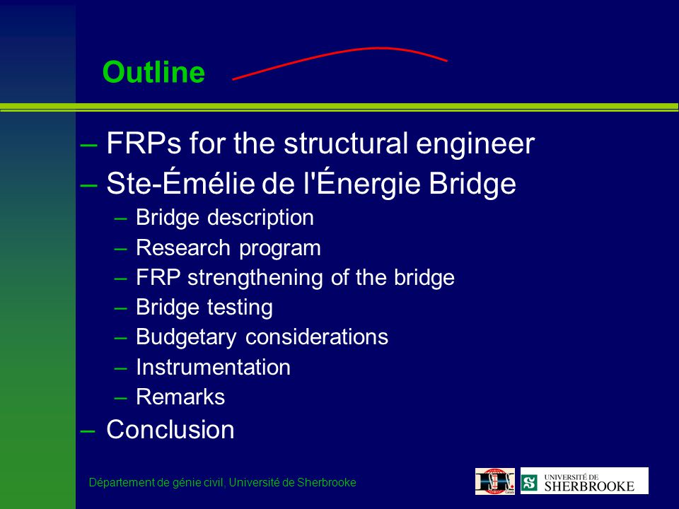 Département de génie civil, Université de Sherbrooke Outline –FRPs for the structural engineer –Ste-Émélie de l'Énergie Bridge –Bridge description –Re