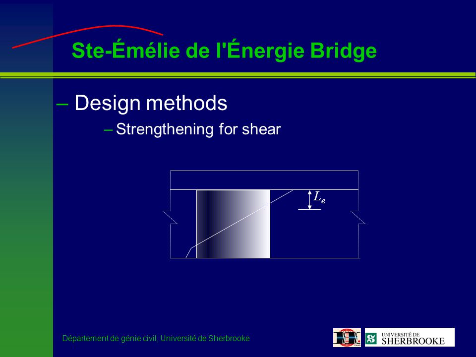 Département de génie civil, Université de Sherbrooke Ste-Émélie de l'Énergie Bridge –Design methods –Strengthening for shear LeLe